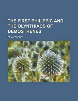 The First Philippic and the Olynthiacs of Demosthenes