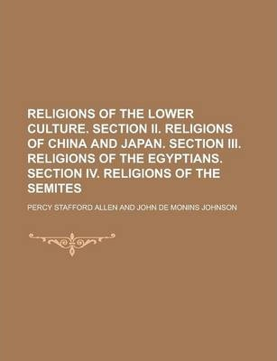 Religions of the Lower Culture. Section II. Religions of China and Japan. Section III. Religions of the Egyptians. Section IV. Religions of the Semites