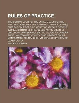 Rules of Practice; The District Court of the United States for the Western Division of the Southern District of Ohio; Supreme Court of Ohio; Court of Appeals, Second Judicial District of Ohio; Conservancy Court of Ohio, Miami Conservancy