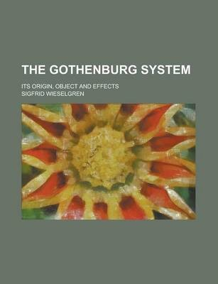 The Gothenburg System; Its Origin, Object and Effects