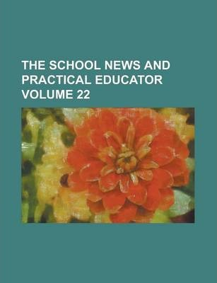 The School News and Practical Educator Volume 22