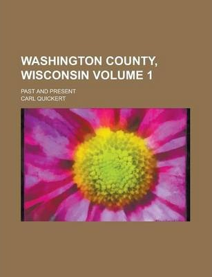 Washington County, Wisconsin; Past and Present Volume 1