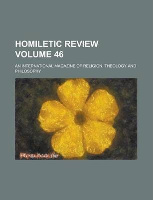 Homiletic Review; An International Magazine of Religion, Theology and Philosophy Volume 46
