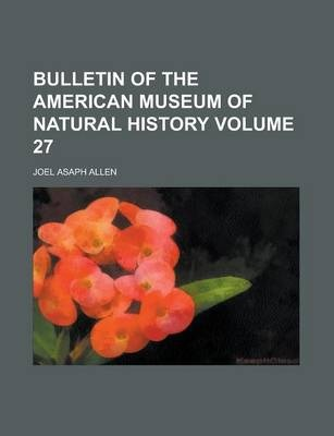 Bulletin of the American Museum of Natural History Volume 27