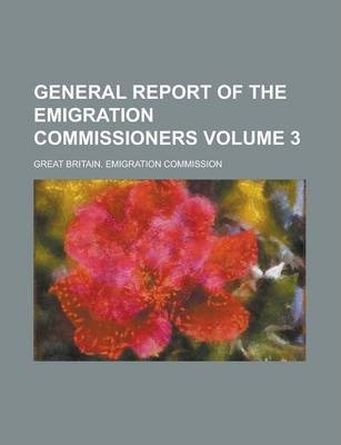 General Report of the Emigration Commissioners Volume 3