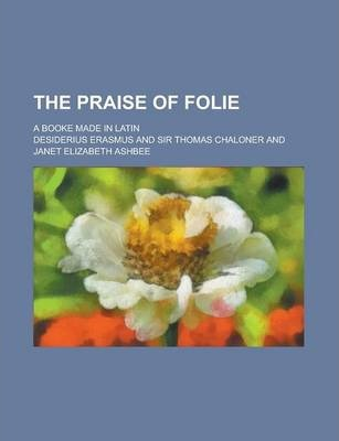 The Praise of Folie; A Booke Made in Latin