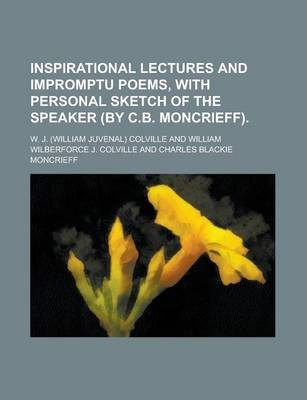 Inspirational Lectures and Impromptu Poems, with Personal Sketch of the Speaker (by C.B. Moncrieff)