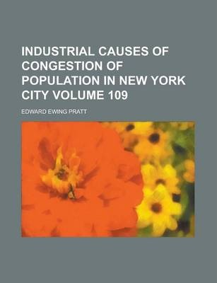 Industrial Causes of Congestion of Population in New York City Volume 109