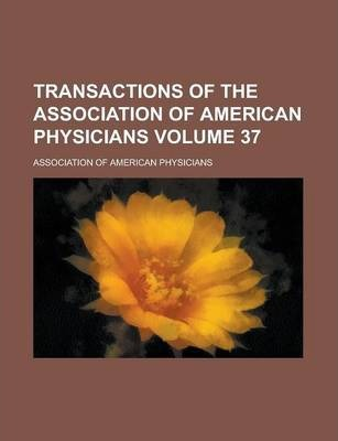 Transactions of the Association of American Physicians Volume 37