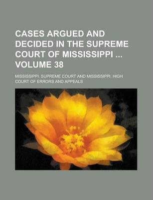 Cases Argued and Decided in the Supreme Court of Mississippi Volume 38