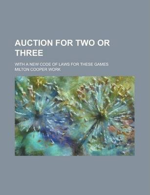 Auction for Two or Three; With a New Code of Laws for These Games