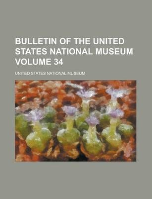 Bulletin of the United States National Museum Volume 34