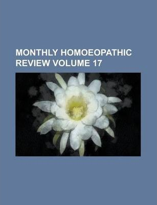 Monthly Homoeopathic Review Volume 17