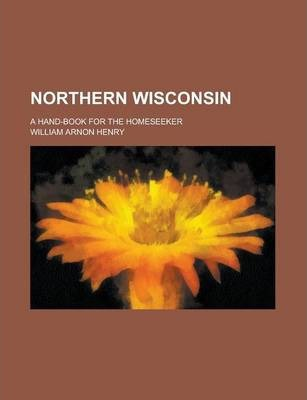 Northern Wisconsin; A Hand-Book for the Homeseeker