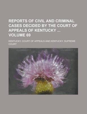 Reports of Civil and Criminal Cases Decided by the Court of Appeals of Kentucky Volume 69