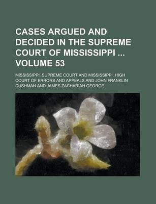 Cases Argued and Decided in the Supreme Court of Mississippi Volume 53