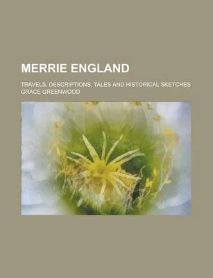 Merrie England; Travels, Descriptions, Tales and Historical Sketches