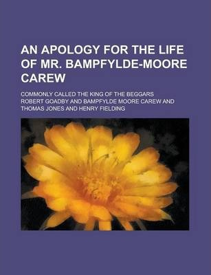 An Apology for the Life of Mr. Bampfylde-Moore Carew; Commonly Called the King of the Beggars