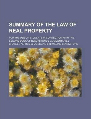 Summary of the Law of Real Property; For the Use of Students in Connection with the Second Book of Blackstone's Commentaries