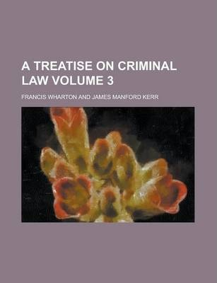 A Treatise on Criminal Law Volume 3