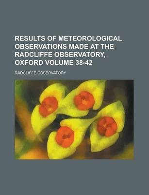 Results of Meteorological Observations Made at the Radcliffe Observatory, Oxford Volume 38-42