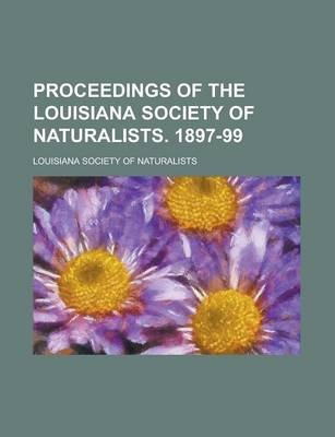 Proceedings of the Louisiana Society of Naturalists. 1897-99