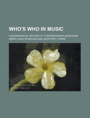 Who's Who in Music; A Biographical Record of Contemporary Musicians