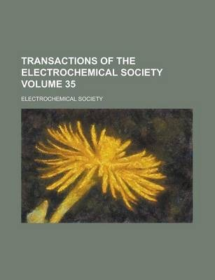 Transactions of the Electrochemical Society Volume 35