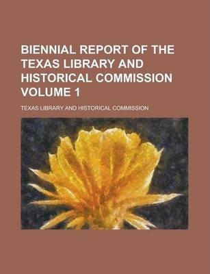 Biennial Report of the Texas Library and Historical Commission Volume 1