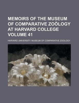 Memoirs of the Museum of Comparative Zoology at Harvard College Volume 41