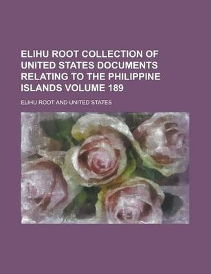 Elihu Root Collection of United States Documents Relating to the Philippine Islands Volume 189