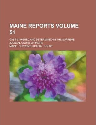 Maine Reports; Cases Argued and Determined in the Supreme Judicial Court of Maine Volume 51