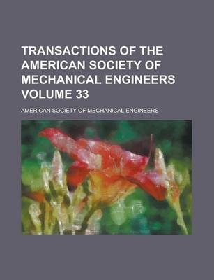Transactions of the American Society of Mechanical Engineers Volume 33