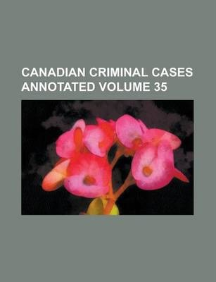 Canadian Criminal Cases Annotated Volume 35