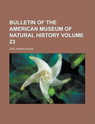 Bulletin of the American Museum of Natural History Volume 23
