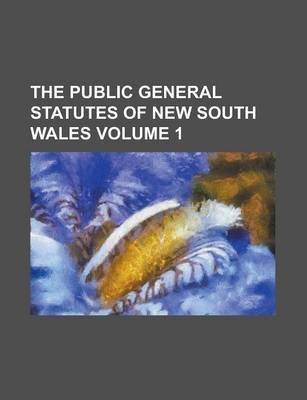 The Public General Statutes of New South Wales Volume 1