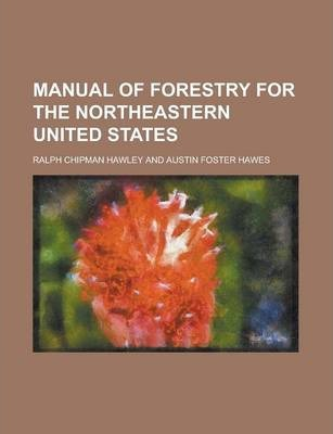 Manual of Forestry for the Northeastern United States