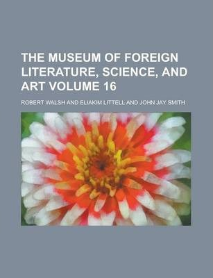 The Museum of Foreign Literature, Science, and Art Volume 16