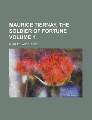 Maurice Tiernay, the Soldier of Fortune Volume 1