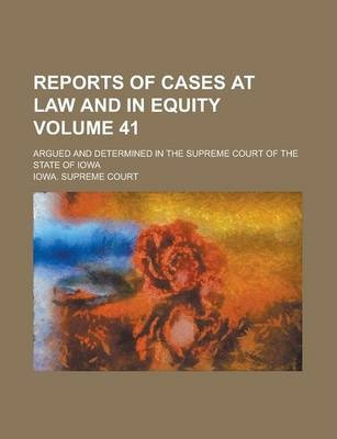 Reports of Cases at Law and in Equity; Argued and Determined in the Supreme Court of the State of Iowa Volume 41