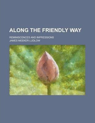 Along the Friendly Way; Reminiscences and Impressions