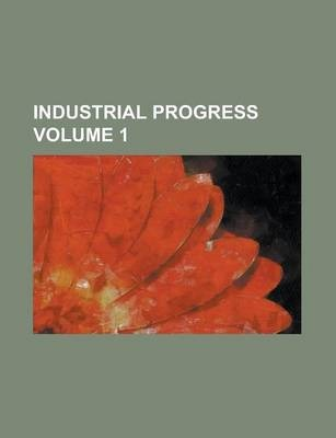 Industrial Progress Volume 1