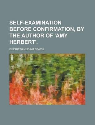 Self-Examination Before Confirmation, by the Author of 'Amy Herbert'