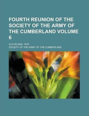 Fourth Reunion of the Society of the Army of the Cumberland; Cleveland, 1870 Volume 6