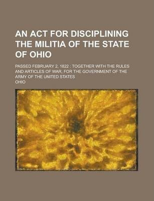 An ACT for Disciplining the Militia of the State of Ohio; Passed February 2, 1822