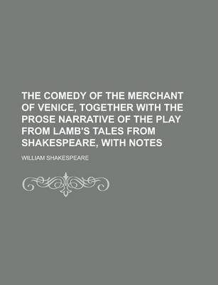 The Comedy of the Merchant of Venice, Together with the Prose Narrative of the Play from Lamb's Tales from Shakespeare, with Notes