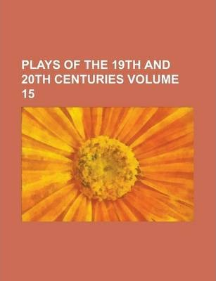 Plays of the 19th and 20th Centuries Volume 15