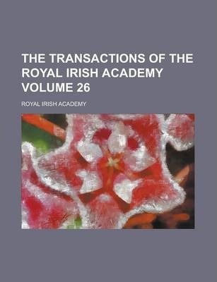 The Transactions of the Royal Irish Academy Volume 26