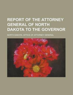 Report of the Attorney General of North Dakota to the Governor