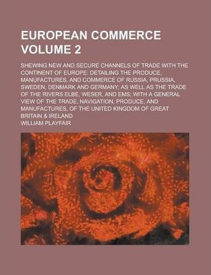 European Commerce; Shewing New and Secure Channels of Trade with the Continent of Europe